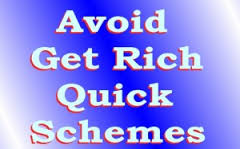 Avoid get rich quick schemes