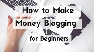 How To Make Money By Blogging For Beginners