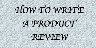 How To Write Product Review - Review Writing Tips For Online Money Making Products