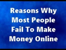 12 Top Reasons Why People Fail To Make Money Online