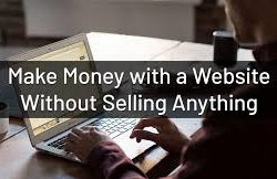 How To Make Money From A Website Without Selling Anything?